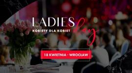 Ladies Day – III edycja największej konferencji dla kobiet na Dolnym Śląsku!